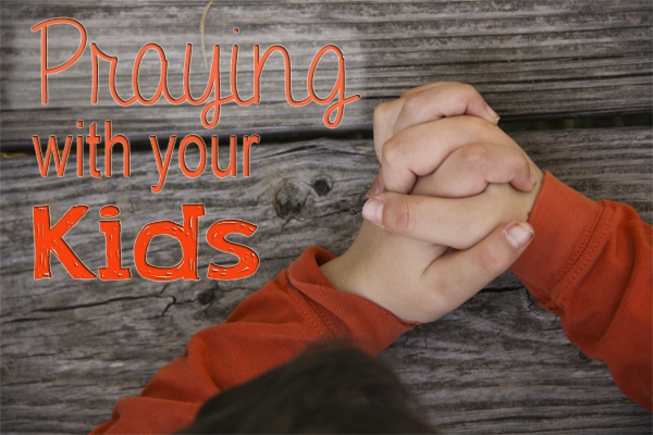 A great reminder to pray with your kids and not just for them!
